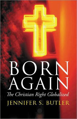 Born Again: The Christian Right Globalized (Hardback)