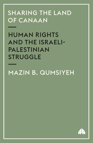 Sharing the Land of Canaan: Human Rights and the Israeli-Palestinian Struggle (Paperback)