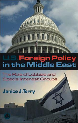 US Foreign Policy in the Middle East: The Role of Lobbies and Special Interest Groups (Paperback)