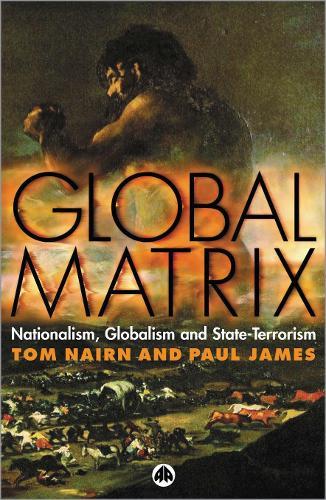 Global Matrix: Nationalism, Globalism and State-Terrorism (Hardback)