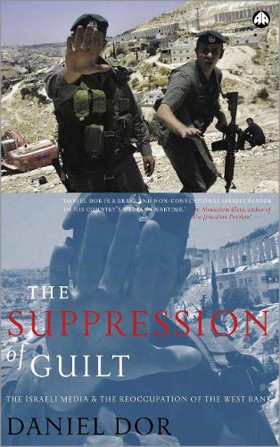 The Suppression of Guilt: The Israeli Media and the Reoccupation of the West Bank (Hardback)