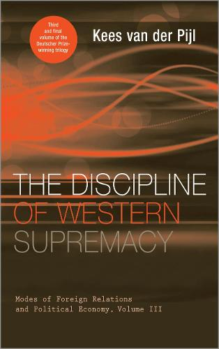 The Discipline of Western Supremacy: Modes of Foreign Relations and Political Economy, Volume III (Hardback)
