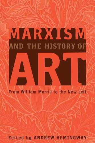 Marxism and the History of Art: From William Morris to the New Left - Marxism and Culture (Paperback)