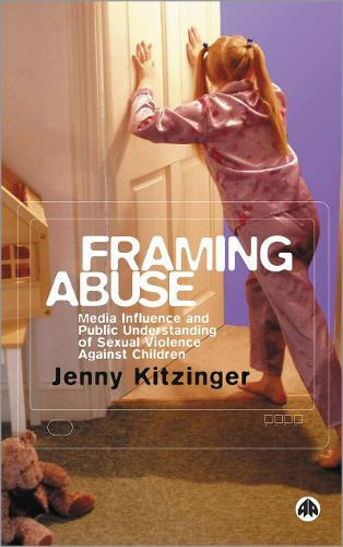 Framing Abuse: Media Influence and Public Understanding of Sexual Violence Against Children (Hardback)