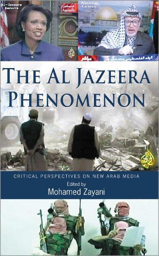 The Al Jazeera Phenomenon: Critical Perspectives on New Arab Media (Paperback)