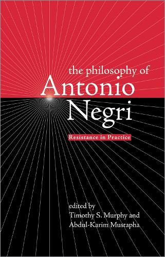Philosophy of Antonio Negri: v. 1: Resistance in Practice (Paperback)