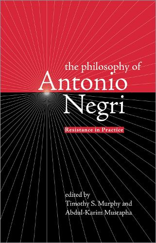 Philosophy of Antonio Negri: v. 1: Resistance in Practice (Hardback)