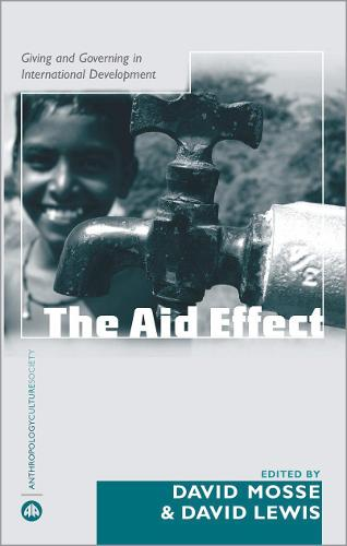 The Aid Effect: Giving and Governing in International Development - Anthropology, Culture and Society (Paperback)