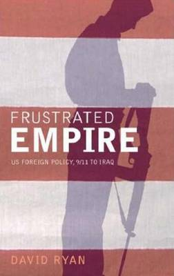 Frustrated Empire: US Foreign Policy, 9/11 to Iraq (Paperback)