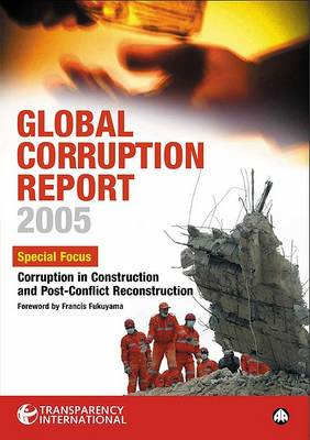Global Corruption Report 2005: Special Focus: Corruption in Construction and Post-Conflict Reconstruction (Hardback)