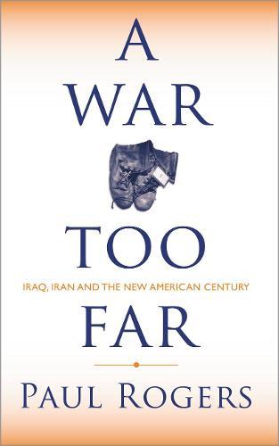 A War Too Far: Iraq, Iran and the New American Century (Hardback)
