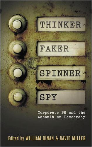 Thinker, Faker, Spinner, Spy: Corporate PR and the Assault on Democracy (Hardback)