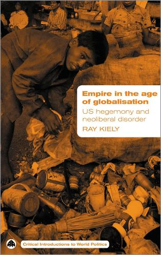 Empire in the Age of Globalisation: US Hegemony and Neoliberal Disorder - Critical Introductions to World Politics (Paperback)