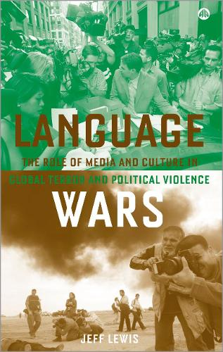Language Wars: The Role of Media and Culture in Global Terror and Political Violence (Paperback)
