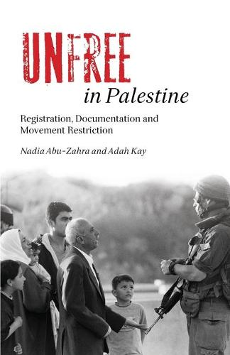 Unfree in Palestine: Registration, Documentation and Movement Restriction (Paperback)