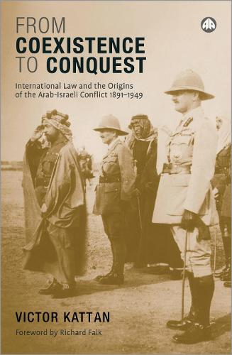 From Coexistence to Conquest: International Law and the Origins of the Arab-Israeli Conflict, 1891-1949 (Hardback)