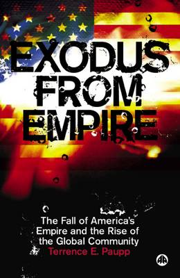 Exodus From Empire: The Fall of America's Empire and the Rise of the Global Community (Paperback)