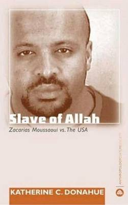 Slave of Allah: Zacarias Moussaoui vs the USA - Anthropology, Culture and Society (Paperback)