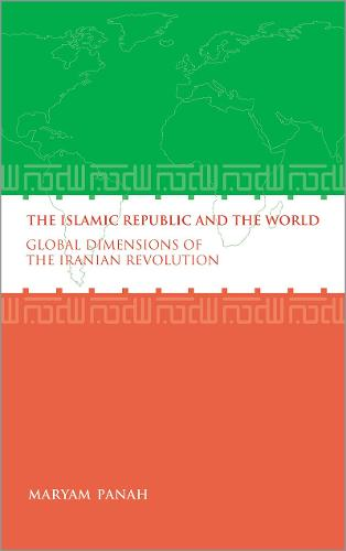 The Islamic Republic and the World: Global Dimensions of the Iranian Revolution (Hardback)