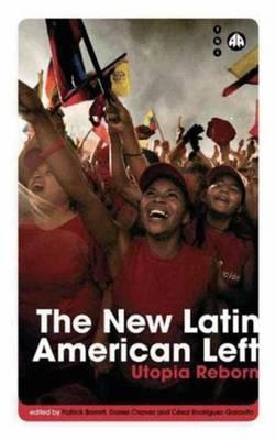 The New Latin American Left: Utopia Reborn - Transnational Institute (Hardback)