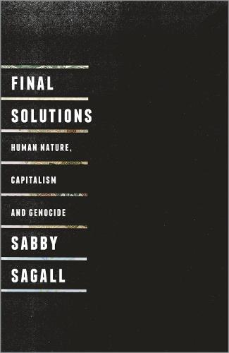 Final Solutions: Human Nature, Capitalism and Genocide (Hardback)