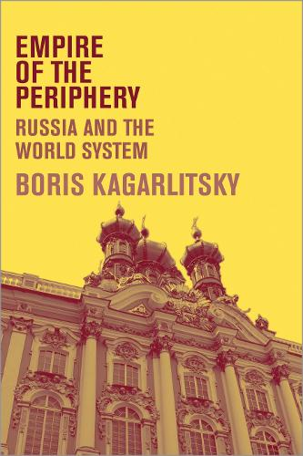 Empire of the Periphery: Russia and the World System (Hardback)