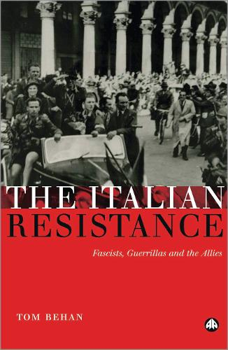 The Italian Resistance: Fascists, Guerrillas and the Allies (Paperback)