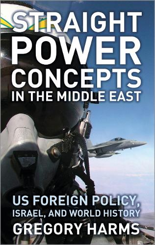 Straight Power Concepts in the Middle East: US Foreign Policy, Israel and World History (Paperback)