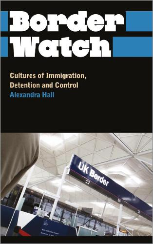 Border Watch: Cultures of Immigration, Detention and Control - Anthropology, Culture and Society (Hardback)