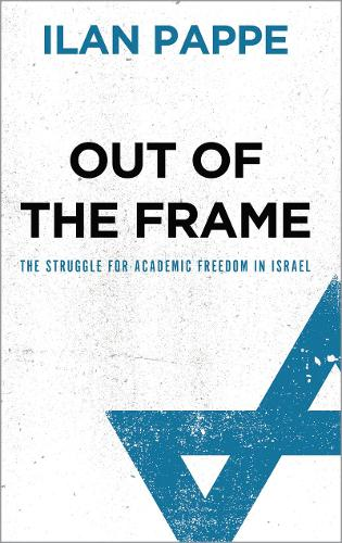 Out of the Frame: The Struggle for Academic Freedom in Israel (Paperback)