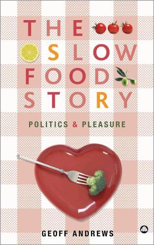 The Slow Food Story: Politics and Pleasure (Hardback)