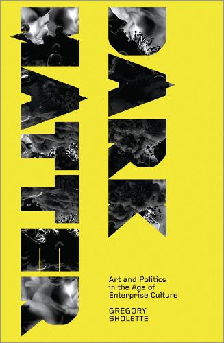 Dark Matter: Art and Politics in the Age of Enterprise Culture - Marxism and Culture (Paperback)