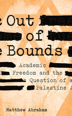 Out of Bounds: Academic Freedom and the Question of Palestine (Paperback)