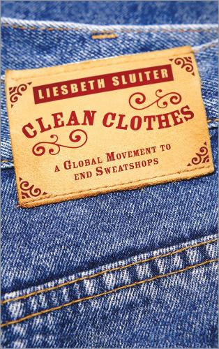 Clean Clothes: A Global Movement to End Sweatshops (Hardback)