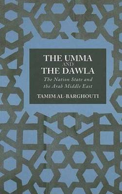 The Umma and the Dawla: The Nation-State and the Arab Middle East (Hardback)