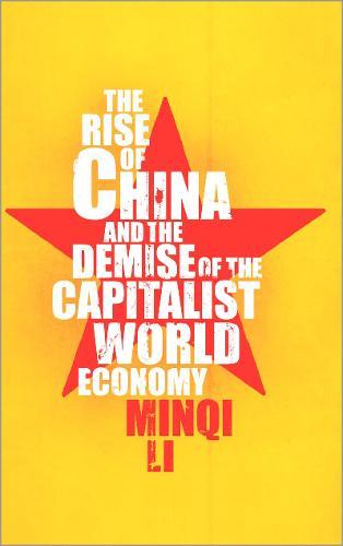 The Rise of China and the Demise of the Capitalist World-Economy (Hardback)