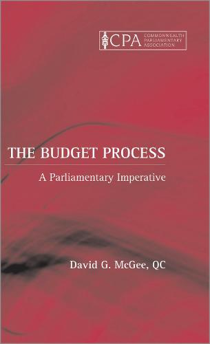 The Budget Process: A Parliamentary Imperative - Commonwealth Parliamentary Association (Hardback)