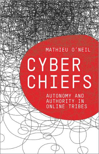 Cyberchiefs: Autonomy and Authority in Online Tribes (Hardback)