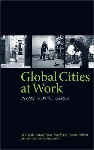 Global Cities At Work: New Migrant Divisions of Labour (Hardback)