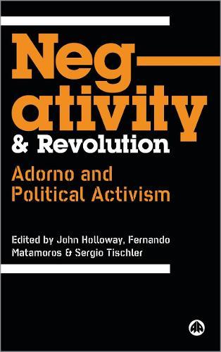 Negativity and Revolution: Adorno and Political Activism (Hardback)