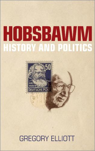 Hobsbawm: History and Politics (Hardback)