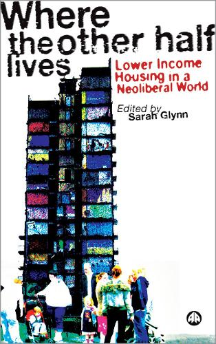 Where the Other Half Lives: Lower Income Housing in a Neoliberal World (Hardback)