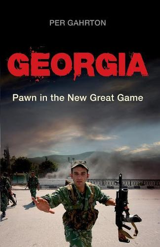 Georgia: Pawn in the New Great Game (Paperback)