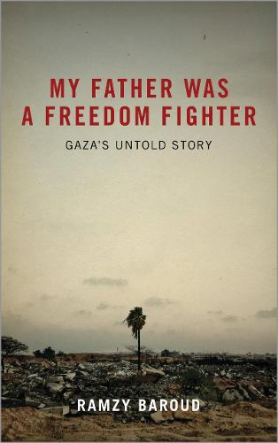 My Father Was a Freedom Fighter: Gaza's Untold Story (Paperback)