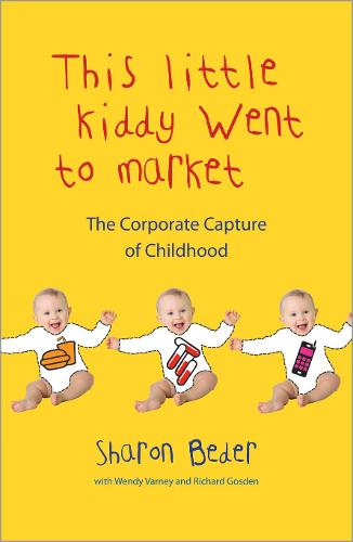 This Little Kiddy Went to Market: The Corporate Capture of Childhood (Hardback)
