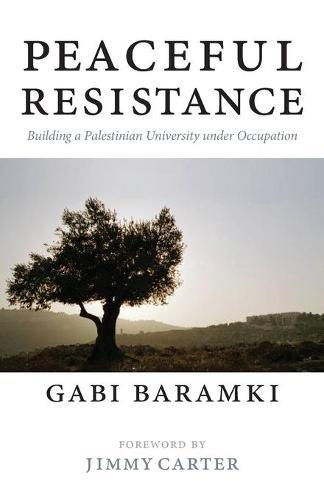 Peaceful Resistance: Building a Palestinian University Under Occupation (Paperback)