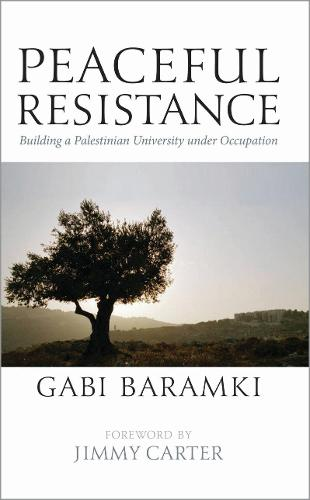 Peaceful Resistance: Building a Palestinian University Under Occupation (Hardback)