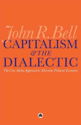 Capitalism and the Dialectic: The Uno-Sekine Approach to Marxian Political Economy (Paperback)