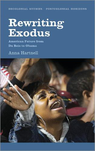 Rewriting Exodus: American Futures from Du Bois to Obama - Decolonial Studies, Postcolonial Horizons (Paperback)
