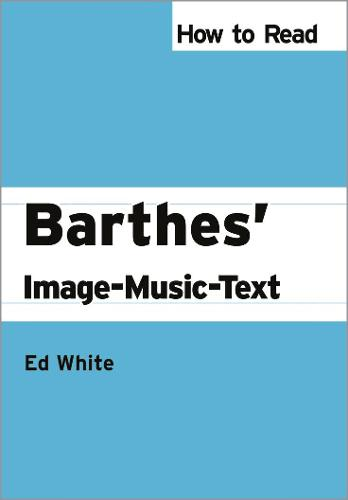 How to Read Barthes' Image-Music-Text - How to Read Theory (Paperback)